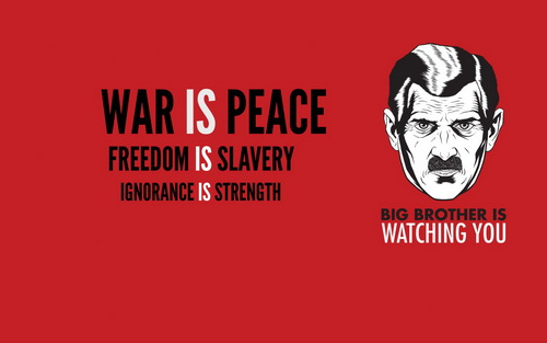 "Phrases in ""Newspeak"": ""War is peace. Freedom is slavery. Ignorance  is power ""; ""Big brother is watching you."" From the book  ""1984"" , by George Orwell"